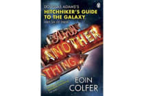 And Another Thing ... - Douglas Adams' Hitchhiker's Guide to the Galaxy: Part Six of Three