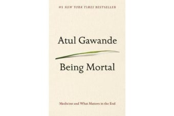 Being Mortal - Medicine and What Matters in the End