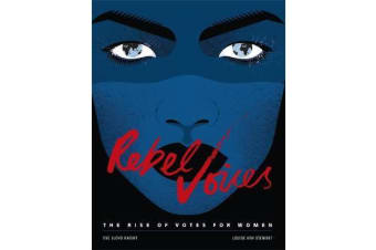 Rebel Voices - The Rise of Votes for Women
