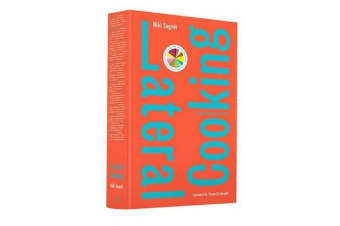 Lateral Cooking - The companion volume to the bestselling The Flavour Thesaurus