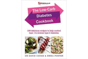 The Low-Carb Diabetes Cookbook - 100 delicious recipes to help control type 1 and reverse type 2 diabetes