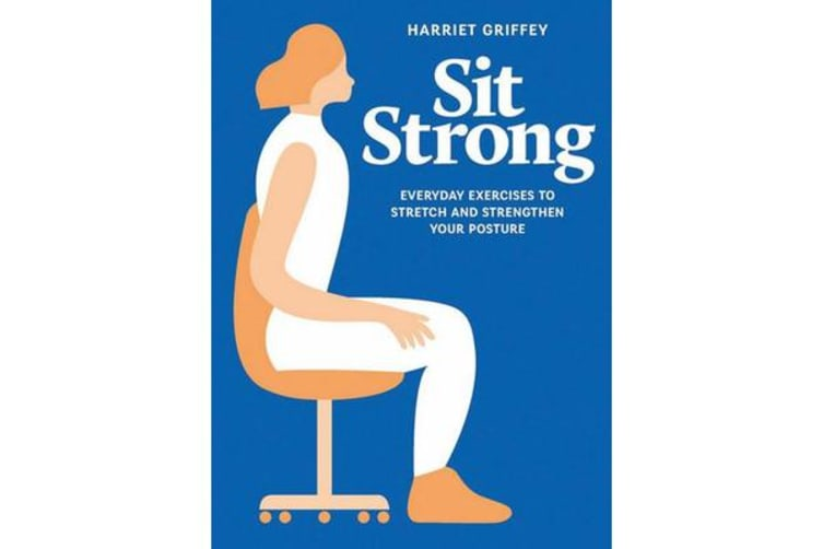 Sit Strong - Everyday exercises to stretch and strengthen your posture