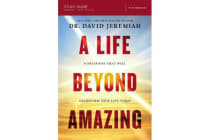 A Life Beyond Amazing Study Guide - 9 Decisions That Will Transform Your Life Today