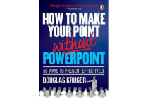 How to make your point without PowerPoint - 50 ways to present effectively