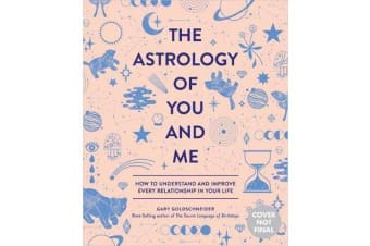 The Astrology of You and Me - How to Understand and Improve Every Relationship in Your Life