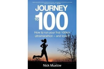 Journey to 100 - How to run your first 100km ultramarathon - and love it