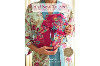 And Sew To Bed - 30 Beautiful Sewing Projects for Nightwear and Accessories
