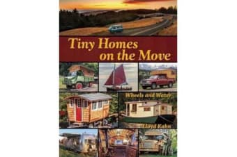 Tiny Homes on the Move - Wheels and Water