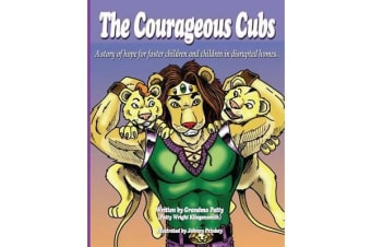 The Courageous Cubs - A Story of Hope for Foster Children and Children in Disrupted Homes