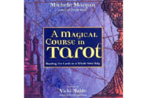 Magical Course in Tarot - Reading the Cards in a Whole New Way