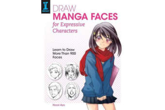 Draw Manga Faces for Expressive Characters - Learn to Draw More Than 900 Faces