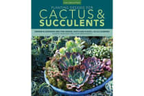 Planting Designs for Cactus & Succulents - Indoor and Outdoor Projects for Unique, Easy-Care Plants--in All Climates