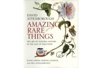 Amazing Rare Things - The Art of Natural History in the Age of Discovery