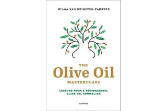 The Olive Oil Masterclass: - Lessons from a Professional Olive Oil Sommelier