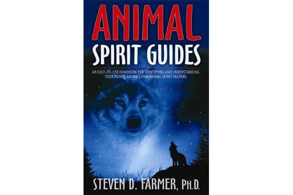 Animal Spirit Guides - An Easy-To-Use Handbook For Identifying And Understanding Your Power Animals And Animal Spirit Helpers