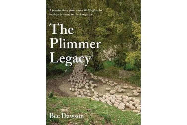 The Plimmer Legacy - A family story from early Wellington to modern farming in the Rangitikei