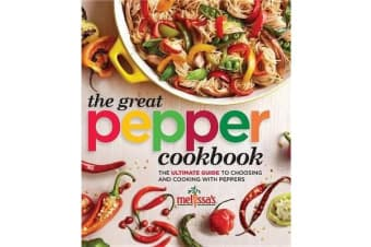 Melissa's the Great Pepper Cookbook - The Ultimate Guide to Choosing and Cooking with Peppers