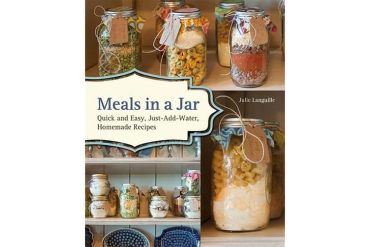 Meals in a Jar - Quick and Easy, Just-Add-Water, Homemade Recipes