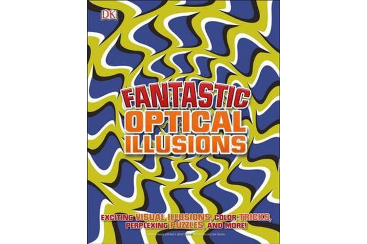 Fantastic Optical Illusions - Exciting Visual Illusions, Colour Tricks, Perplexing Puzzles, and More!