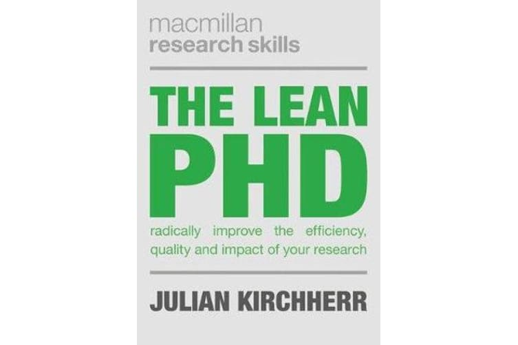 The Lean PhD - Radically Improve the Efficiency, Quality and Impact of Your Research