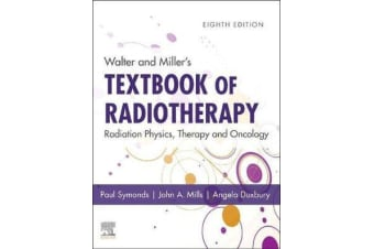 Walter and Miller's Textbook of Radiotherapy - Radiation Physics, Therapy and Oncology