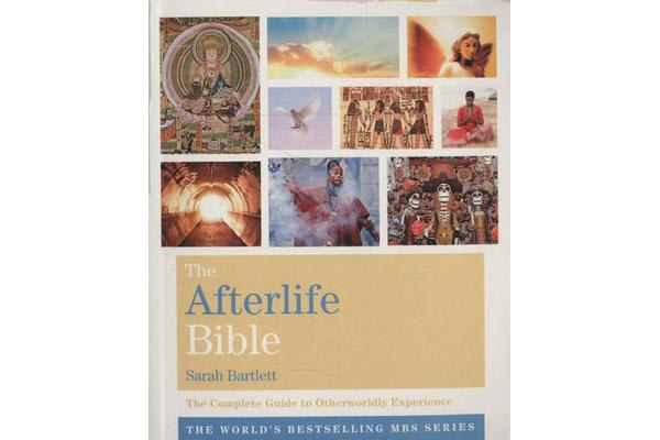 The Afterlife Bible - The Complete Guide to Otherworldly Experien