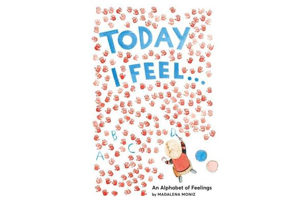 Today I Feel . . . - An Alphabet of Emotions