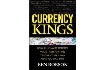 Currency Kings - How Billionaire Traders Made their Fortune Trading Forex and How You Can Too