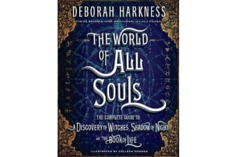 The World of All Souls - The Complete Guide to a Discovery of Witches, Shadow of Night, and the Book of Life