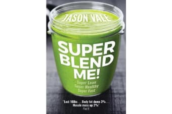 Super Blend Me! - The protein plan for people who want to get ... Super Lean! Super Healthy! Super Fast! ... but don't want to clean a juicer!