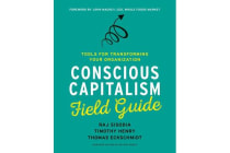 Conscious Capitalism Field Guide - Tools for Transforming Your Organization