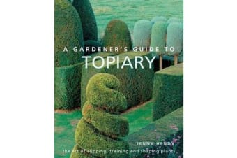 A Gardener's Guide to Topiary - The art of clipping, training and shaping plants