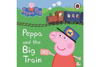Peppa Pig - Peppa and the Big Train: My First Storybook