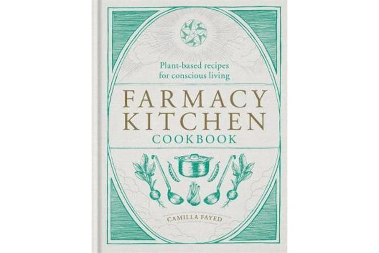 Farmacy Kitchen Cookbook - Plant-based recipes for a conscious way of life