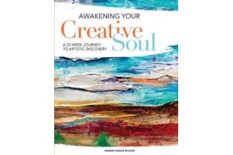 Awakening Your Creative Soul - A 52-Week Journey to Artistic Discovery