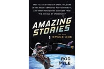 Amazing Stories Of The Space Age - True Tales of Nazis in Orbit, Soldiers on the Moon, Orphaned Martian Robots, and Other Fascinating Account