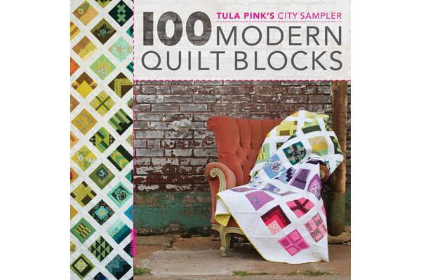 100 Modern Quilt Blocks - Tula Pink's City Sampler