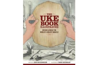 The Uke Book Illustrated - Design and Build the World's Coolest Ukulele