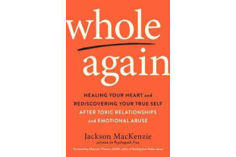 Whole Again - Healing Your Heart and Rediscovering Your True Self After Toxic Relationships and Emotional Abuse