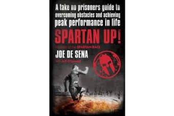Spartan Up! - A Take-No-Prisoners Guide to Overcoming Obstacles and Achieving Peak Performance in Life