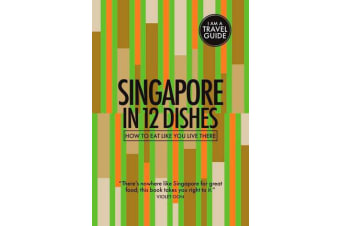 Singapore in 12 Dishes - How to Eat Like You Live There