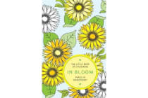 The Little Book of Colouring: In Bloom - Peace in Your Pocket