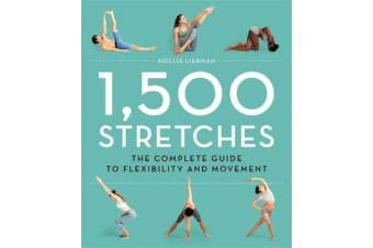 1,500 Stretches - The Complete Guide to Flexibility and Movement
