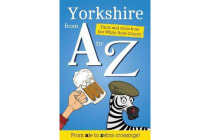 Yorkshire from A to Z - Facts and Trivia from God's Own Country