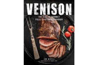 Venison - The Slay to Gourmet Field to Kitchen Cookbook