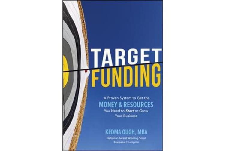 Target Funding - A Proven System to Get the Money and Resources You Need to Start or Grow Your Business