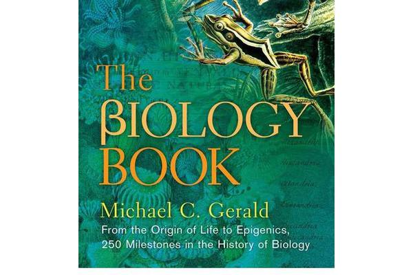 The Biology Book - From the Origin of Life to Epigenetics, 250 Milestones in the History of Biology