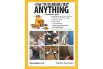 How to Fix Absolutely Anything - A Homeowner s Guide