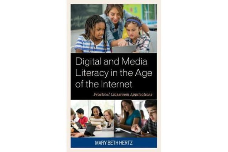 Digital and Media Literacy in the Age of the Internet - Practical Classroom Applications
