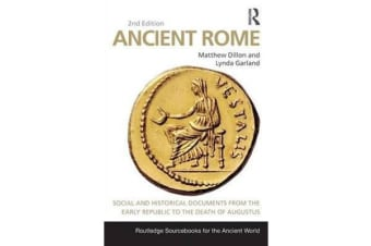 Ancient Rome - Social and Historical Documents from the Early Republic to the Death of Augustus